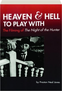 HEAVEN AND HELL TO PLAY WITH: The Filming of <I>The Night of the Hunter</I>