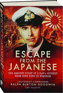 ESCAPE FROM THE JAPANESE: The Amazing Story of a PoW's Journey from Hong Kong to Freedom