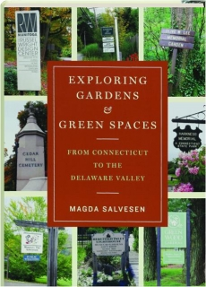 EXPLORING GARDENS & GREEN SPACES FROM CONNECTICUT TO THE DELAWARE VALLEY