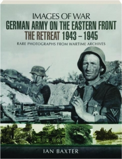 GERMAN ARMY ON THE EASTERN FRONT: Images of War