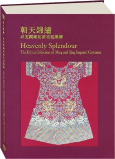 HEAVENLY SPLENDOUR: The Edrina Collection of Ming and Qing Imperial Costumes