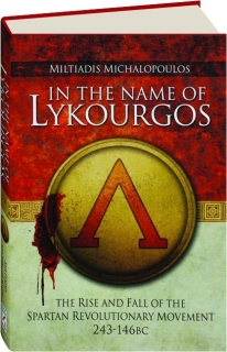 IN THE NAME OF LYKOURGOS: The Rise and Fall of the Spartan Revolutionary Movement 243-146 BC