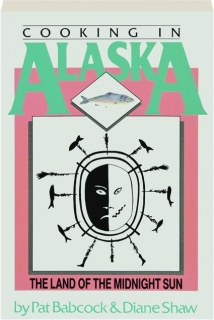 COOKING IN ALASKA: The Land of the Midnight Sun