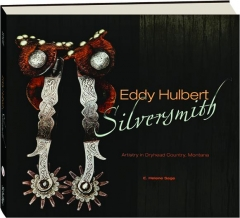 EDDY HULBERT, SILVERSMITH: Artistry in Dryhead Country, Montana