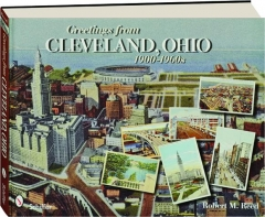 GREETINGS FROM CLEVELAND, OHIO, 1900-1960
