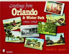 GREETINGS FROM ORLANDO & WINTER PARK, 1902-1950