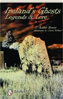 IRELAND'S GHOSTS, LEGENDS & LORE