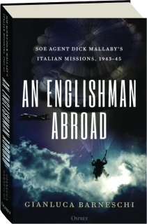 AN ENGLISHMAN ABROAD: SOE Agent Dick Mallaby's Italian Missions, 1943-45