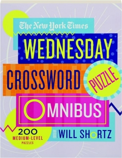 <I>THE NEW YORK TIMES</I> WEDNESDAY CROSSWORD PUZZLE OMNIBUS