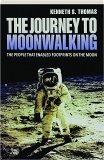 THE JOURNEY TO MOONWALKING: The People That Enabled Footprints on the Moon