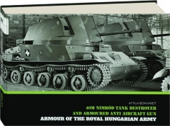 40M NIMROD TANK DESTROYER AND ARMOURED ANTI AIRCRAFT GUN: Armour of the Royal Hungarian Army