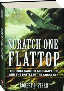 SCRATCH ONE FLATTOP: The First Carrier Air Campaign and the Battle of the Coral Sea