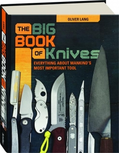 THE BIG BOOK OF KNIVES: Everything About Mankind's Most Important Tool