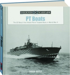 PT BOATS: The US Navy's Fast Attack Patrol Torpedo Boats in World War II
