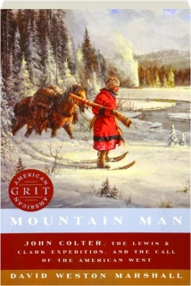 MOUNTAIN MAN: John Colter, the Lewis & Clark Expedition, and the Call of the American West