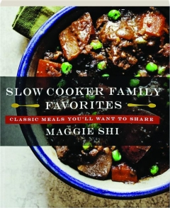 SLOW COOKER FAMILY FAVORITES: Classic Meals You'll Want to Share