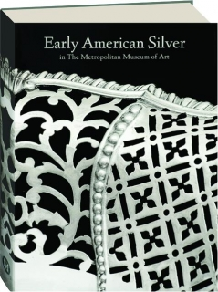 EARLY AMERICAN SILVER IN THE METROPOLITAN MUSEUM OF ART