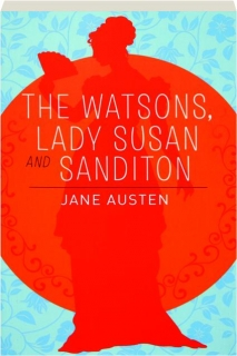 THE WATSONS, LADY SUSAN AND SANDITON