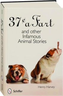 37 CENTS A FART AND OTHER INFAMOUS ANIMAL STORIES