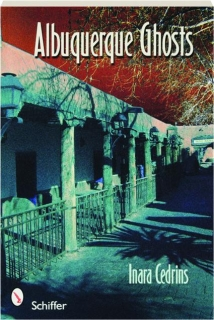 ALBUQUERQUE GHOSTS: Traditions, Legends, and Lore