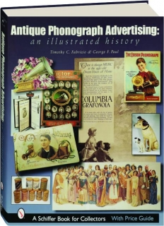 ANTIQUE PHONOGRAPH ADVERTISING: An Illustrated History