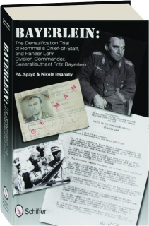 BAYERLEIN: The Denazification Trial of Rommel's Chief-of-Staff, and Panzer Lehr Division Commander, Generalleutnant Fritz Bayerl