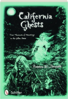 CALIFORNIA GHOSTS: True Accounts of Hauntings in the Golden State