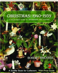 CHRISTMAS 1940-1959, 2ND EDITION: A Collector's Guide to Decorations and Customs
