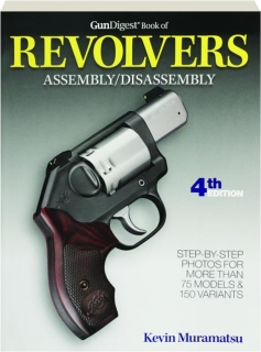 <I>GUN DIGEST</I> BOOK OF REVOLVERS, 4TH EDITION: Assembly / Disassembly