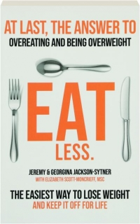 EAT LESS: The Easiest Way to Lose Weight and Keep It off for Life