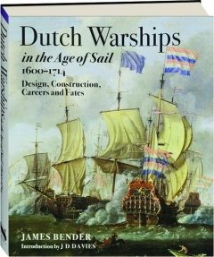 DUTCH WARSHIPS IN THE AGE OF SAIL 1600-1714: Design, Construction, Careers and Fates