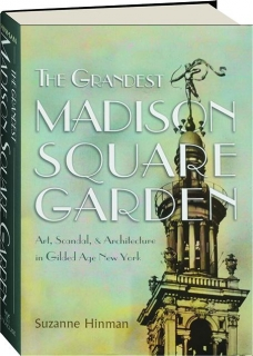 THE GRANDEST MADISON SQUARE GARDEN: Art, Scandal, & Architecture in Gilded Age New York