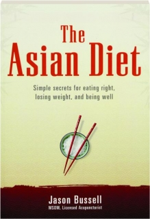 THE ASIAN DIET: Simple Secrets for Eating Right, Losing Weight, and Being Well