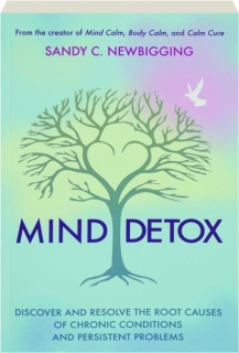 MIND DETOX: Discover and Resolve the Root Causes of Chronic Conditions and Persistent Problems