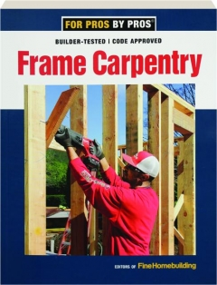 FRAME CARPENTRY: For Pros by Pros