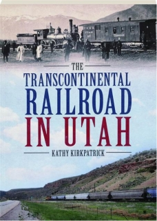 THE TRANSCONTINENTAL RAILROAD IN UTAH