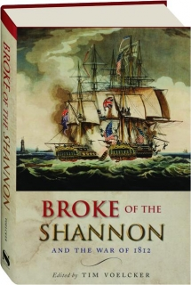 BROKE OF THE <I>SHANNON</I> AND THE WAR OF 1812