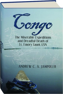 CONGO: The Miserable Expeditions and Dreadful Death of Lt. Emory Taunt, USN