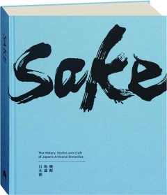 SAKE: The History, Stories and Craft of Japan's Artisanal Breweries