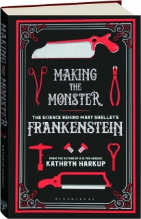 MAKING THE MONSTER: The Science Behind Mary Shelley's <I>Frankenstein</I>