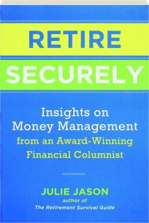 RETIRE SECURELY: Insights on Money Management from an Award-Winning Financial Columnist