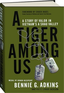 A TIGER AMONG US: A Story of Valor in Vietnam's A Shau Valley