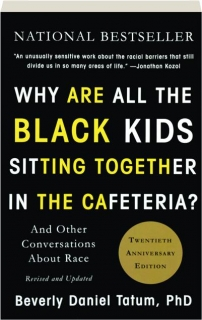 WHY ARE ALL THE BLACK KIDS SITTING TOGETHER IN THE CAFETERIA? REVISED: And Other Conversations About Race