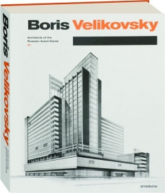 BORIS VELIKOVSKY: Architects of the Russian Avant-Garde