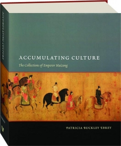ACCUMULATING CULTURE: The Collections of Emperor Huizong