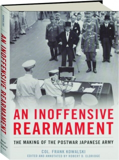 AN INOFFENSIVE REARMAMENT: The Making of the Postwar Japanese Army