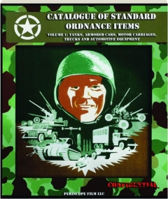 CATALOGUE OF STANDARD ORDNANCE ITEMS, VOLUME 1: Tanks, Armored Cars, Motor Carriages, Trucks and Automotive Equipment