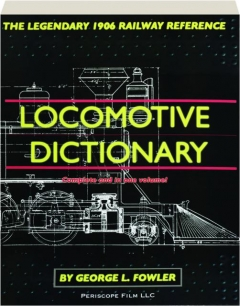 LOCOMOTIVE DICTIONARY: The Legendary 1906 Railway Reference
