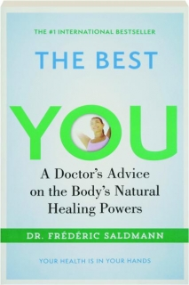 THE BEST MEDICINE IS YOU: A Doctor's Advice on the Body's Natural Healing Powers