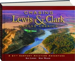 CHASING LEWIS & CLARK ACROSS AMERICA: A 21st Century Aviation Adventure
